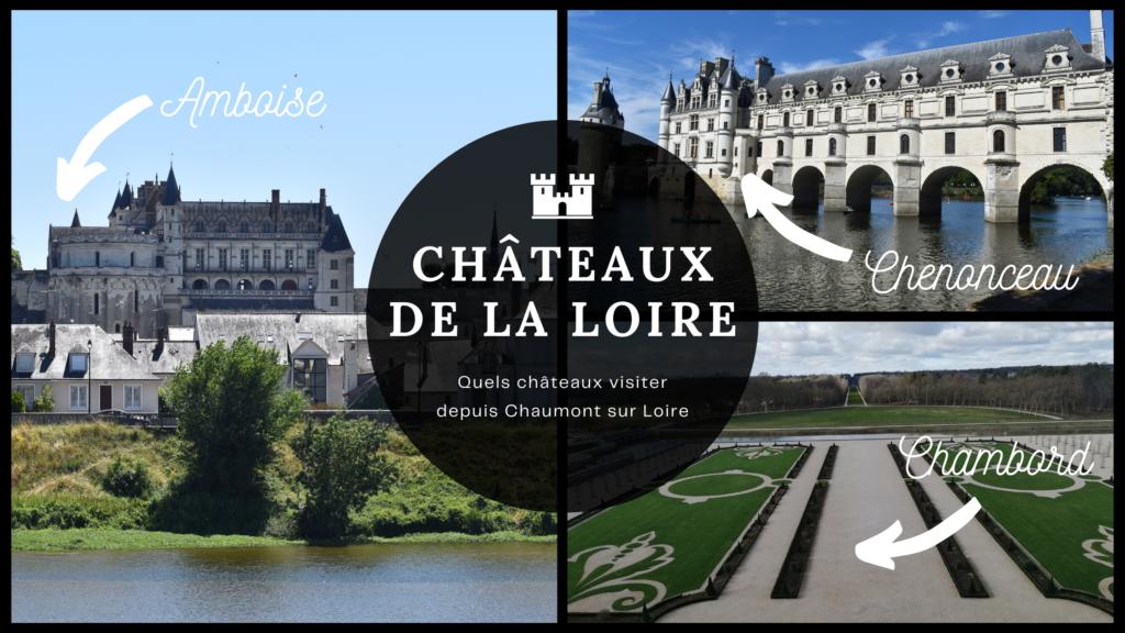 Châteaux de la Loire : Quels châteaux visiter depuis Chaumont sur Loire